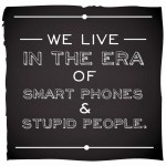 Smart Phones and Stupid People